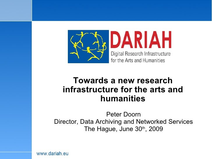 Towards a new research infrastructure for the arts and humanities Peter Doorn Director, Data Archiving and Networked Servi...