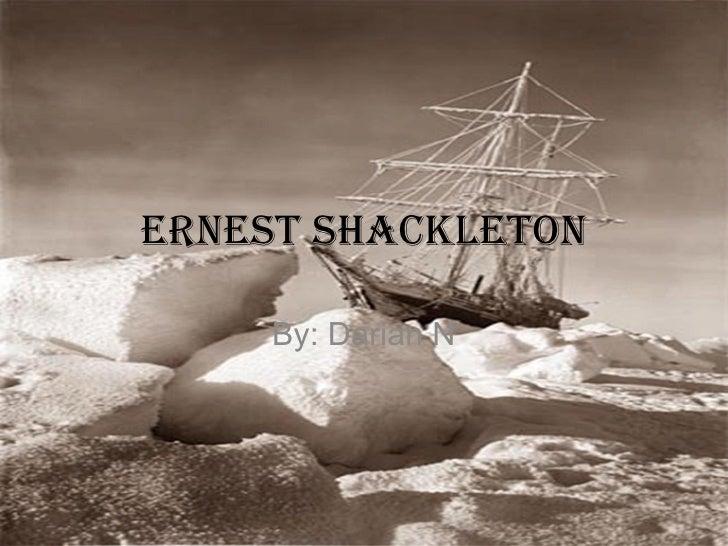 Ernest Shackleton By: Darian N