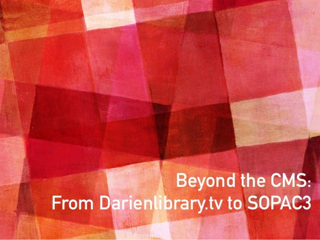 Beyond the CMS: From Darienlibrary.tv to SOPAC3