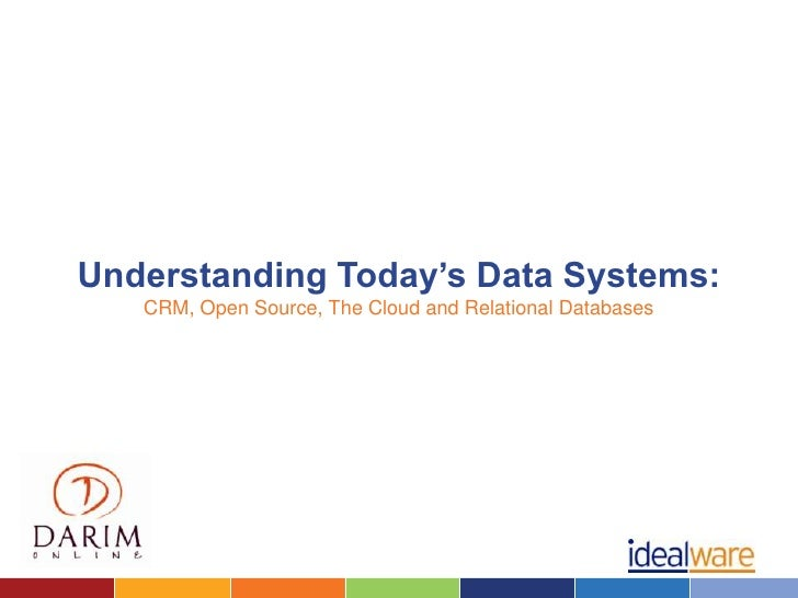 Understanding Today's Data Systems:   CRM, Open Source, The Cloud and Relational Databases