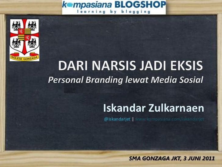 Iskandar Zulkarnaen@iskandarjet | www.kompasiana.com/iskandarjet           SMA GONZAGA JKT, 3 JUNI 2011