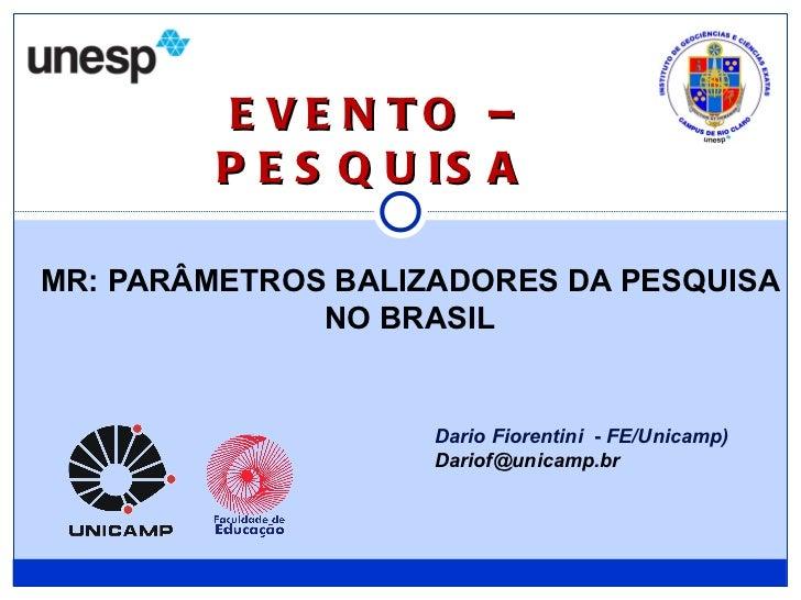 MR: PARÂMETROS BALIZADORES DA PESQUISA NO BRASIL EVENTO – PESQUISA  <ul><ul><ul><ul><li>Dario Fiorentini  -  FE/Unicamp)  ...