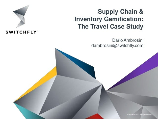 Copyright © 2013. All rights reserved.Supply Chain &Inventory Gamification:The Travel Case StudyDario Ambrosinidambrosini@...