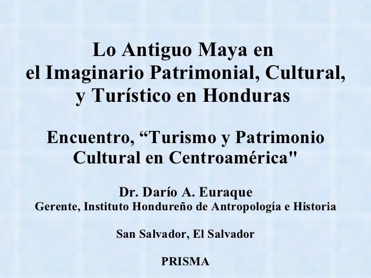 """Lo Antiguo Maya en  el Imaginario Patrimonial, Cultural, y Turístico en Honduras  Encuentro, """"Turismo y Patrimonio Cultura..."""