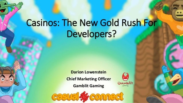 Casinos: The New Gold Rush For Developers? Darion Lowenstein Chief Marketing Officer Gamblit Gaming