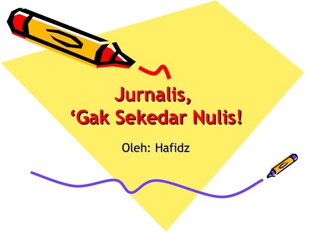 Jurnalis,'Gak Sekedar Nulis!     Oleh: Hafidz
