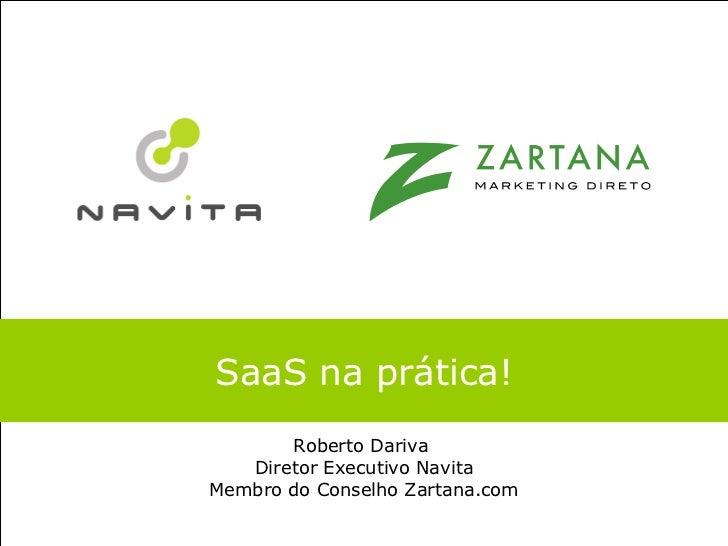 SaaS na prática! Roberto Dariva  Diretor Executivo Navita Membro do Conselho Zartana.com
