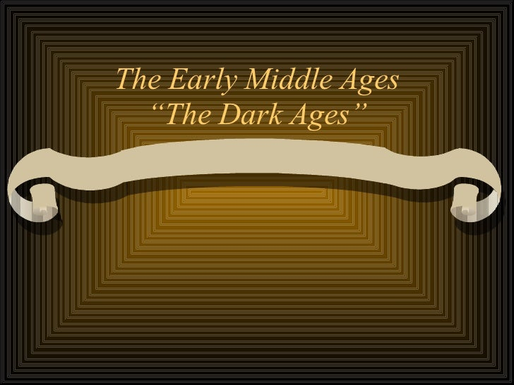"The Early Middle Ages ""The Dark Ages"""