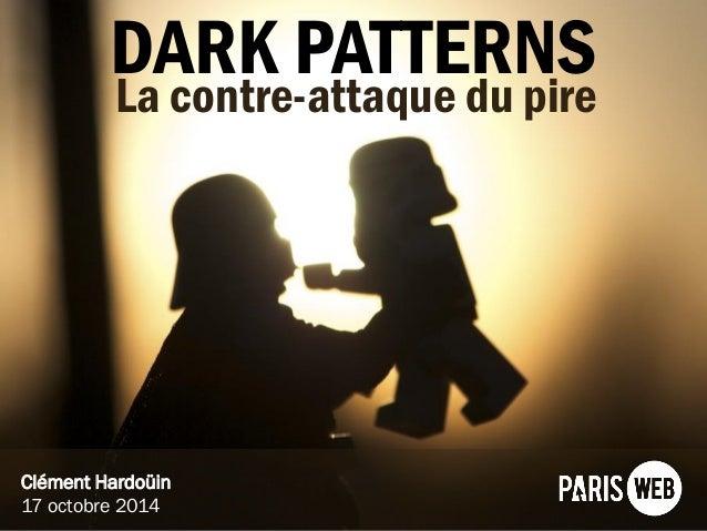DARK PATTERNS  Clément Hardoüin17 octobre 2014  La contre-attaque du pire