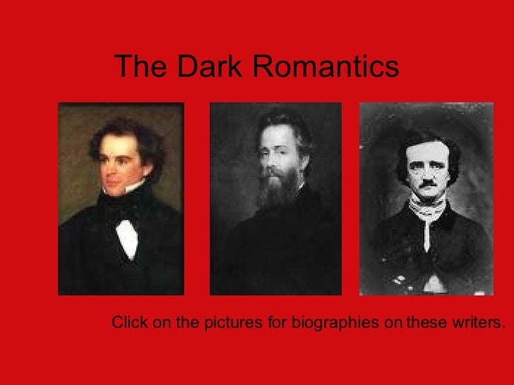 The Dark Romantics Click on the pictures for biographies on these writers.