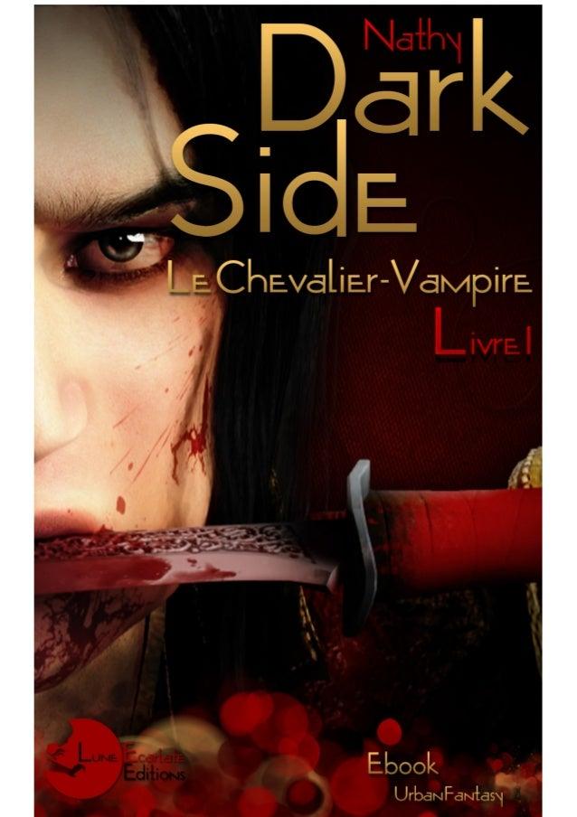 Nathy  Dark-Side Le Chevalier-Vampire, Livre I  Collection « Semitam Tenebris » Urban Fantasy Lune-Écarlate