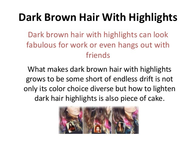 Dark Brown Hair With Highlights  Dark brown hair with highlights can look fabulous for work or even hangs out with        ...