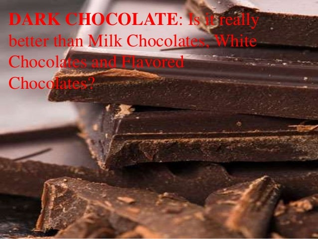 DARK CHOCOLATE: Is it really better than Milk Chocolates, White Chocolates and Flavored Chocolates?