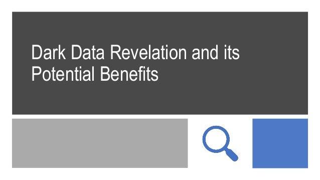 Dark Data Revelation and its Potential Benefits