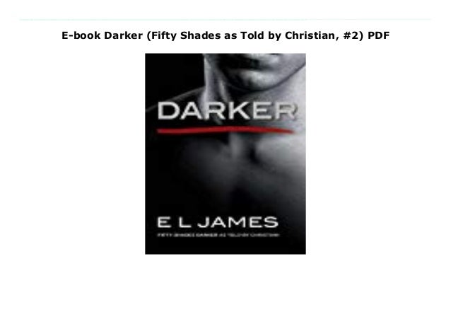 E Book Darker Fifty Shades As Told By Christian 2 Pdf