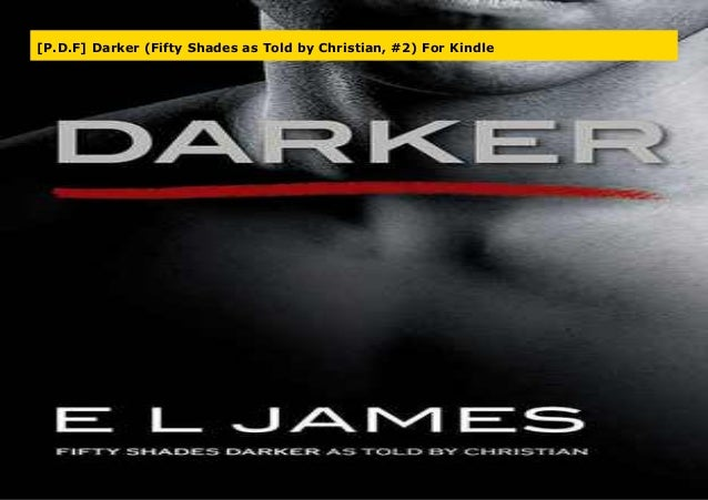 P D F Darker Fifty Shades As Told By Christian 2 For Kindle
