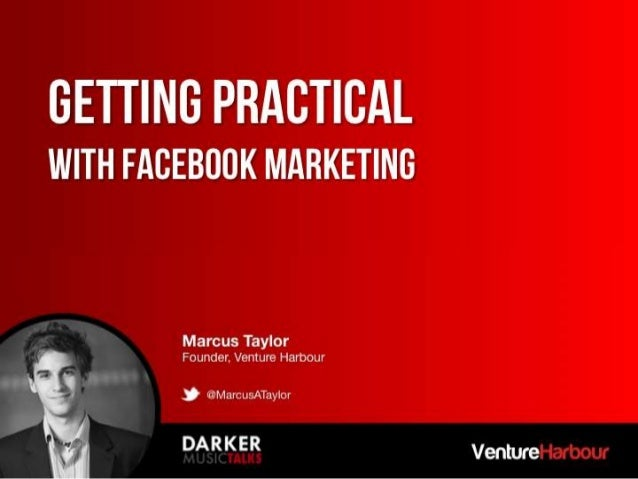 Marcus Taylor - Getting Practical: Facebook Marketing (Darker Music Talks June '13)