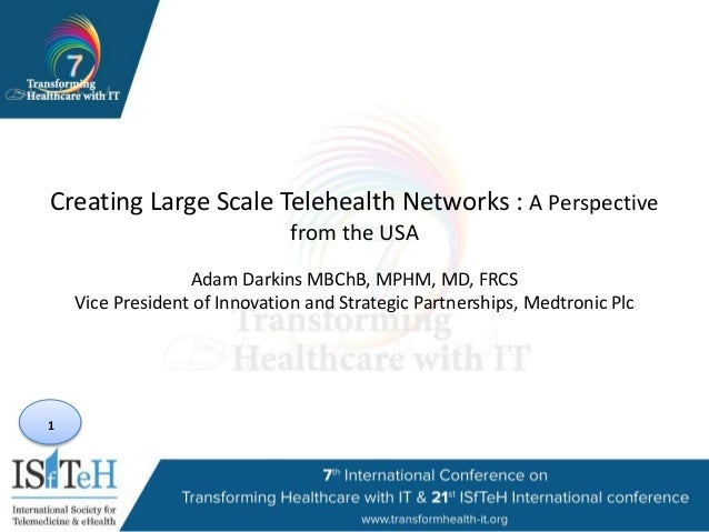 1 Creating Large Scale Telehealth Networks : A Perspective from the USA Adam Darkins MBChB, MPHM, MD, FRCS Vice President ...