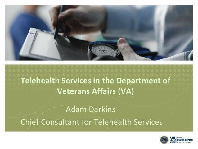 Telehealth Services in the Department of Veterans Affairs (VA) Adam Darkins Chief Consultant for Telehealth Services