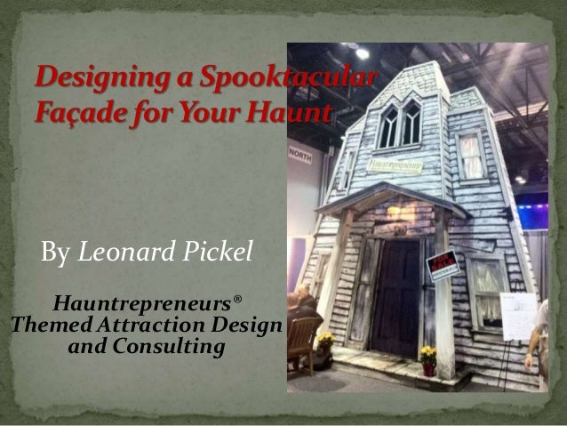 By Leonard Pickel Hauntrepreneurs® Themed Attraction Design and Consulting