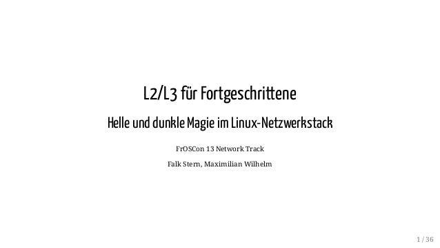 L2/L3 für Fortgeschrittene Helle und dunkle Magie imLinux-Netzwerkstack FrOSCon 13 Network Track Falk Stern, Maximilian Wi...