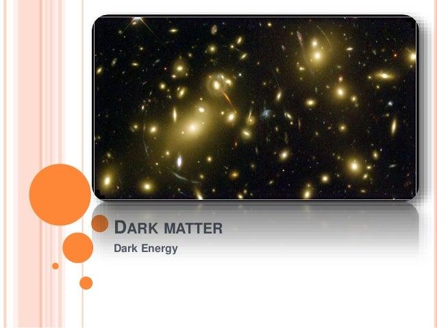 DARK MATTER Dark Energy