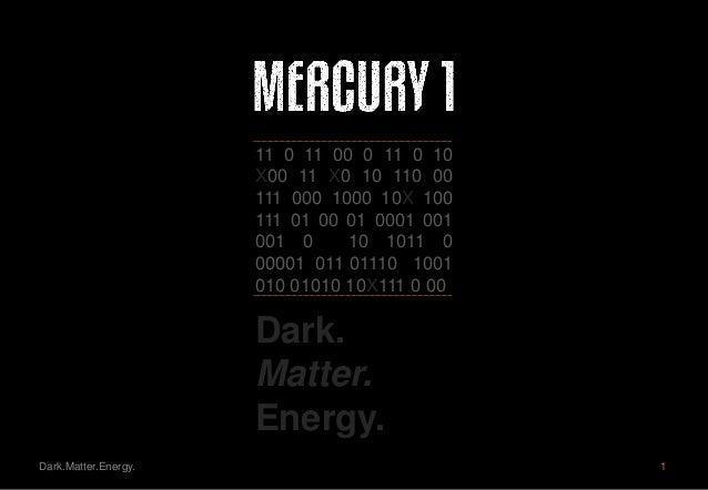 Dark. Matter. Energy. 11 0 11 00 0 11 0 10 X00 11 X0 10 110 00 111 000 1000 10X 100 111 01 00 01 0001 001 001 0 10 1011 0 ...