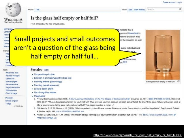 Small projects and small outcomes aren't a question of the glass being half empty or half full… http://en.wikipedia.org/wi...
