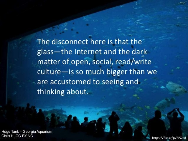 Huge Tank – Georgia Aquarium Chris H, CC-BY-NC https://flic.kr/p/6i52sd The disconnect here is that the glass—the Internet...