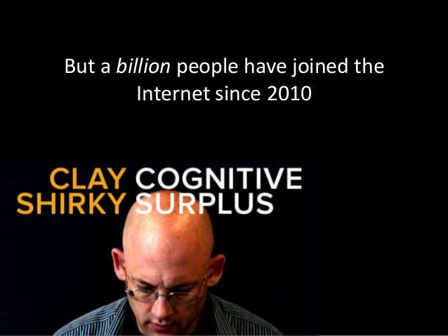 But a billion people have joined the Internet since 2010