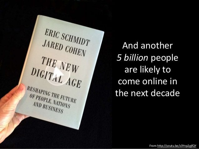 And another 5 billion people are likely to come online in the next decade From http://youtu.be/z3Ynp2gjfQY