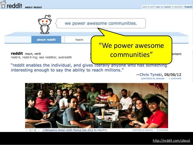 """http://reddit.com/about """"We power awesome communities"""""""