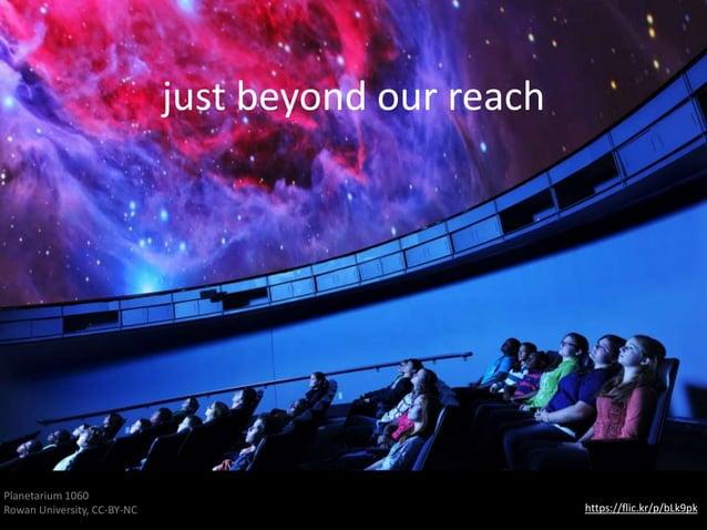 https://flic.kr/p/bLk9pk Planetarium 1060 Rowan University, CC-BY-NC just beyond our reach