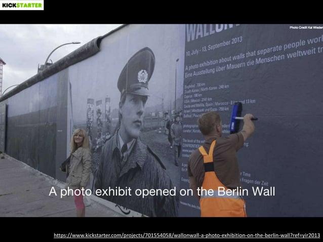 https://www.kickstarter.com/projects/701554058/wallonwall-a-photo-exhibition-on-the-berlin-wall?ref=yir2013