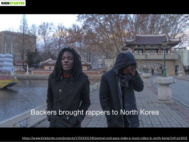 https://www.kickstarter.com/projects/1733243159/pacman-and-peso-make-a-music-video-in-north-korea?ref=yir2013