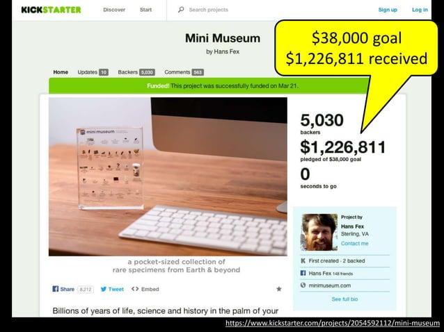 https://www.kickstarter.com/projects/2054592112/mini-museum Mini Museum $38,000 goal $1,226,811 received