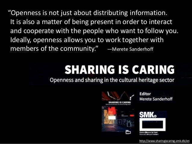"""""""Openness is not just about distributing information. It is also a matter of being present in order to interact and cooper..."""