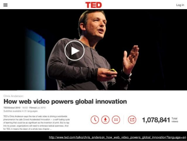 http://www.ted.com/talks/chris_anderson_how_web_video_powers_global_innovation?language=en