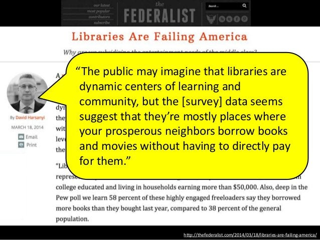 """http://thefederalist.com/2014/03/18/libraries-are-failing-america/ """"The public may imagine that libraries are dynamic cent..."""