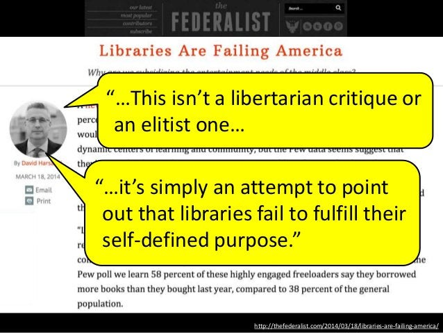 """http://thefederalist.com/2014/03/18/libraries-are-failing-america/ """"…This isn't a libertarian critique or an elitist one… ..."""