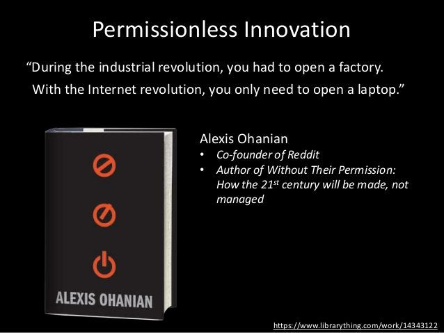 """Permissionless Innovation https://www.librarything.com/work/14343122 """"During the industrial revolution, you had to open a ..."""