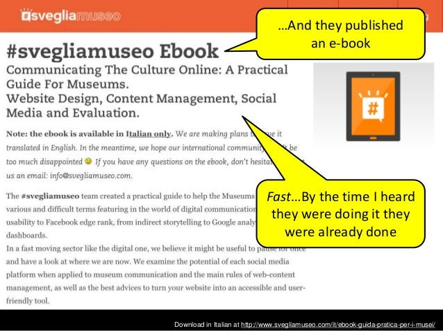 Download in Italian at http://www.svegliamuseo.com/it/ebook-guida-pratica-per-i-musei/ …And they published an e-book Fast…...