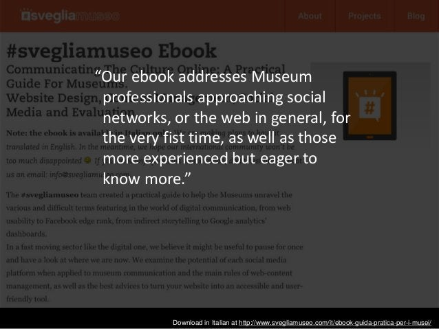 "Download in Italian at http://www.svegliamuseo.com/it/ebook-guida-pratica-per-i-musei/ ""Our ebook addresses Museum profess..."
