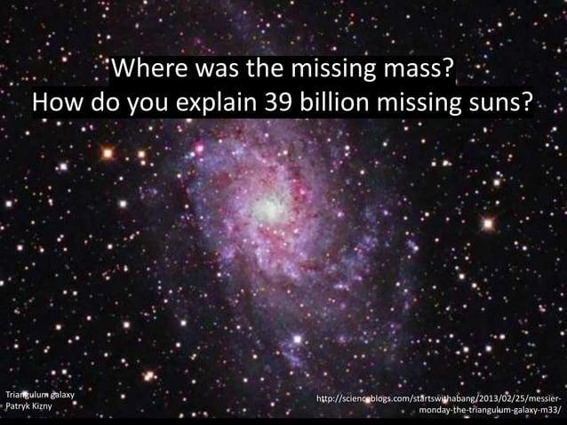 Andromeda Galaxy Clearing the Trees Stephen Rahn, CC-BY-NC Vera Rubin had discovered Dark Matter https://flic.kr/p/oEiKKe