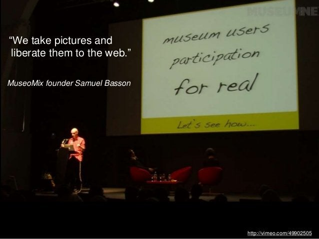 """http://vimeo.com/49902505 """"We take pictures and liberate them to the web."""" MuseoMix founder Samuel Basson"""