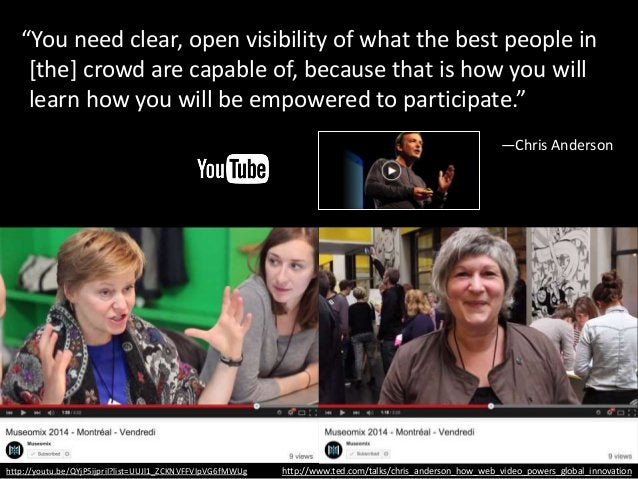"""https://www.youtube.com/user/Museomix/videos """"You need clear, open visibility of what the best people in [the] crowd are c..."""