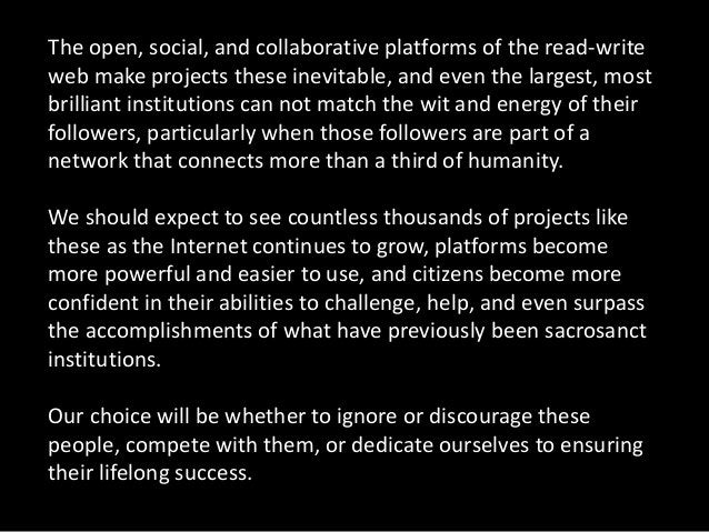 The open, social, and collaborative platforms of the read-write web make projects these inevitable, and even the largest, ...