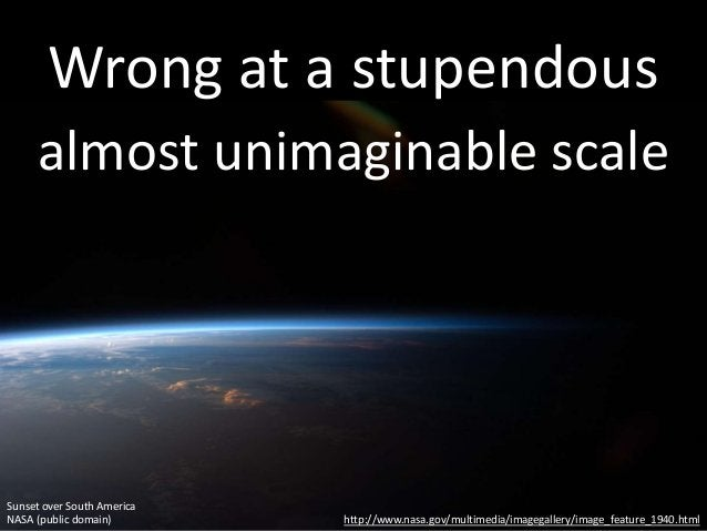 Wrong at a stupendous almost unimaginable scale http://www.nasa.gov/multimedia/imagegallery/image_feature_1940.html Sunset...