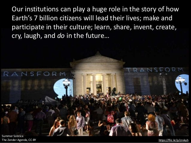 https://flic.kr/p/crvkuh Summer Solstice The Zender Agenda, CC-BY Our institutions can play a huge role in the story of ho...