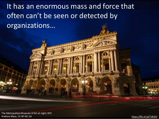 It has an enormous mass and force that often can't be seen or detected by organizations… https://flic.kr/p/7sB165 The Metr...